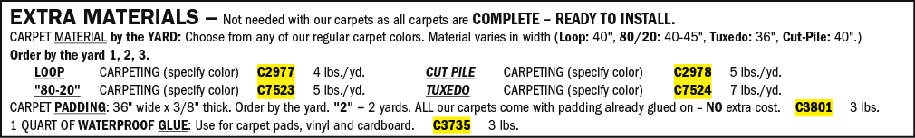 EXTRA MATERIALS   Not needed with our carpets as all carpets are COMPLETE   READY TO INSTALL  CARPET MATERIAL by the